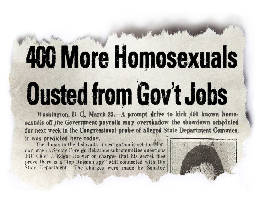 The Lavender Scare. Headline: The U.S. government's witch hunt of gay men and lesbians was front page news in the 1940s and 1950s. But as the firings continued well into the 1980s and '90s they would draw less and less attention.